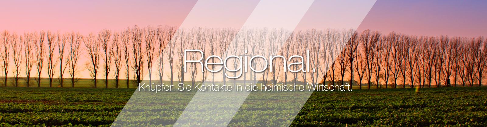 Regional. Knüpfen Sie Kontakte in die heimische Wirtschaft.